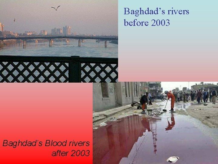 Baghdad before 2003 Baghdad after 2003 Baghdads streets